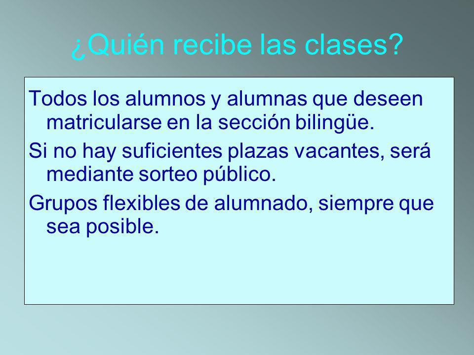 ¿Quién recibe las clases? Todos los alumnos y alumnas que deseen matricularse en la sección bilingüe. Si no hay suficientes plazas vacantes, será medi
