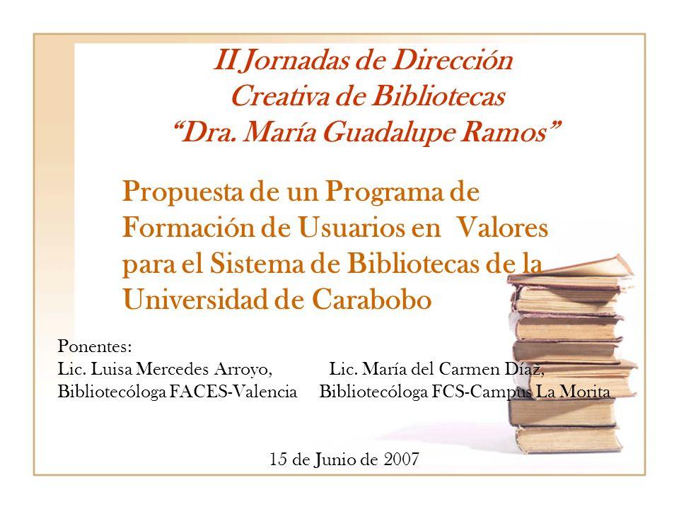 II Jornadas de Dirección Creativa de Bibliotecas Dra. María Guadalupe Ramos Propuesta de un Programa de Formación de Usuarios en Valores para el Siste