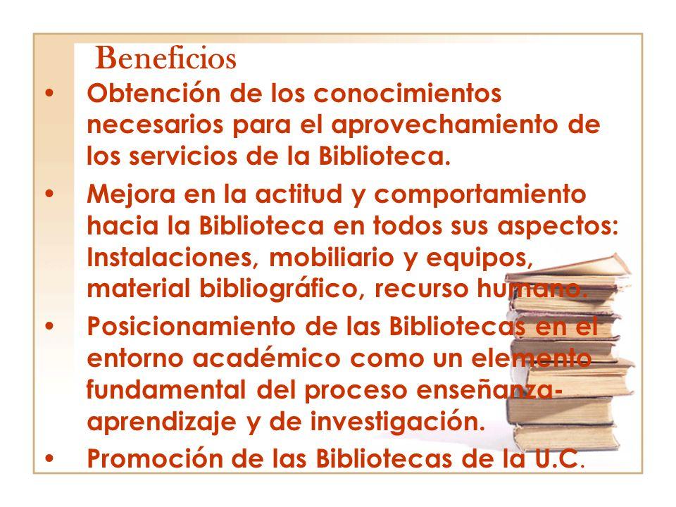 Beneficios Obtención de los conocimientos necesarios para el aprovechamiento de los servicios de la Biblioteca. Mejora en la actitud y comportamiento