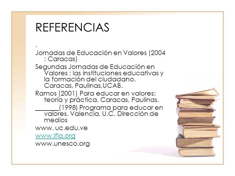 REFERENCIAS. Jornadas de Educación en Valores (2004 : Caracas) Segundas Jornadas de Educación en Valores : las instituciones educativas y la formación