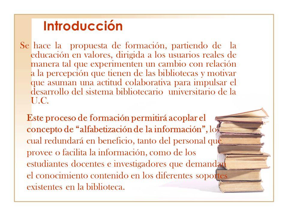 Introducción Se hace la propuesta de formación, partiendo de la educación en valores, dirigida a los usuarios reales de manera tal que experimenten un