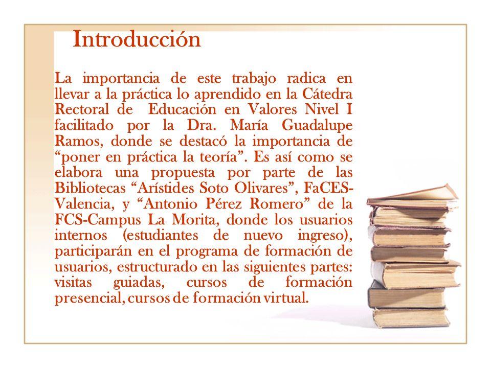 Introducción La importancia de este trabajo radica en llevar a la práctica lo aprendido en la Cátedra Rectoral de Educación en Valores Nivel I facilit
