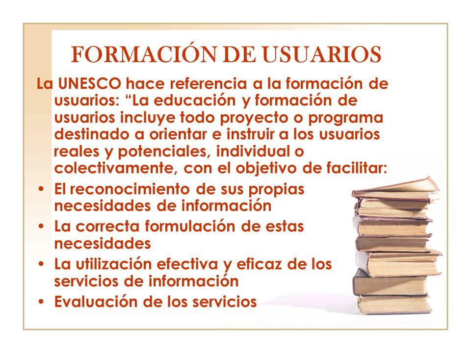 La UNESCO hace referencia a la formación de usuarios: La educación y formación de usuarios incluye todo proyecto o programa destinado a orientar e ins
