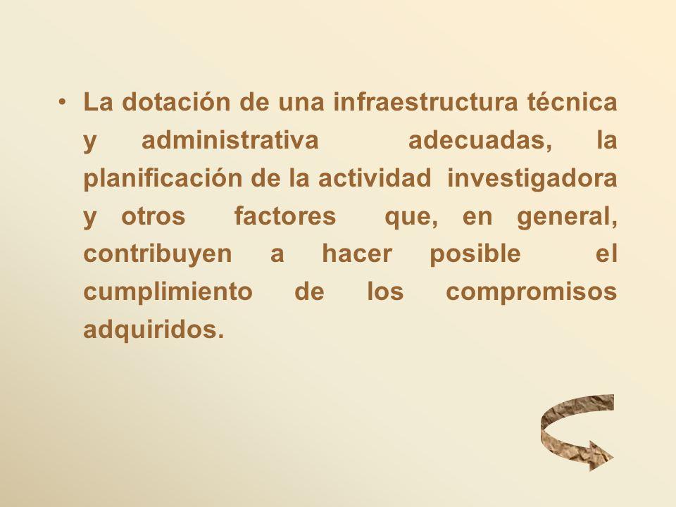 La dotación de una infraestructura técnica y administrativa adecuadas, la planificación de la actividad investigadora y otros factores que, en general