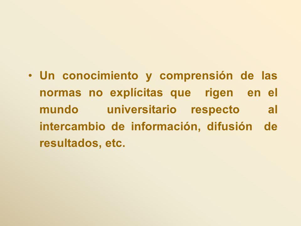 Un conocimiento y comprensión de las normas no explícitas que rigen en el mundo universitario respecto al intercambio de información, difusión de resu
