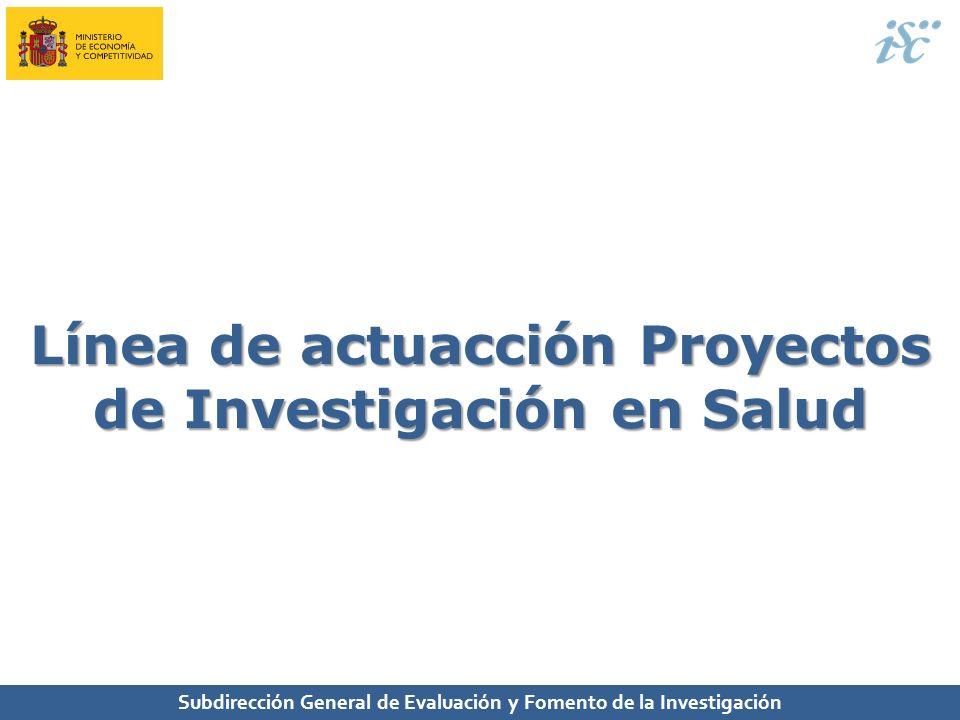 Subdirección General de Evaluación y Fomento de la Investigación Línea de actuacción Proyectos de Investigación en Salud