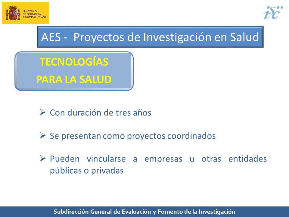 Subdirección General de Evaluación y Fomento de la Investigación AES - Proyectos de Investigación en Salud TECNOLOGÍAS PARA LA SALUD Con duración de t