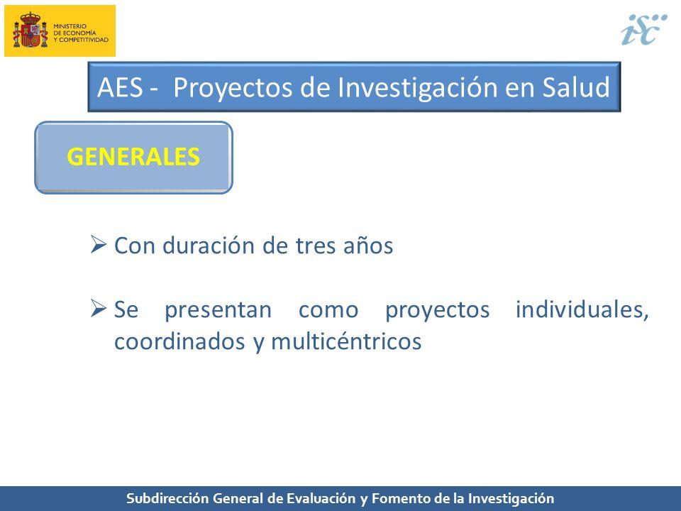 Subdirección General de Evaluación y Fomento de la Investigación AES - Proyectos de Investigación en Salud GENERALES Con duración de tres años Se pres