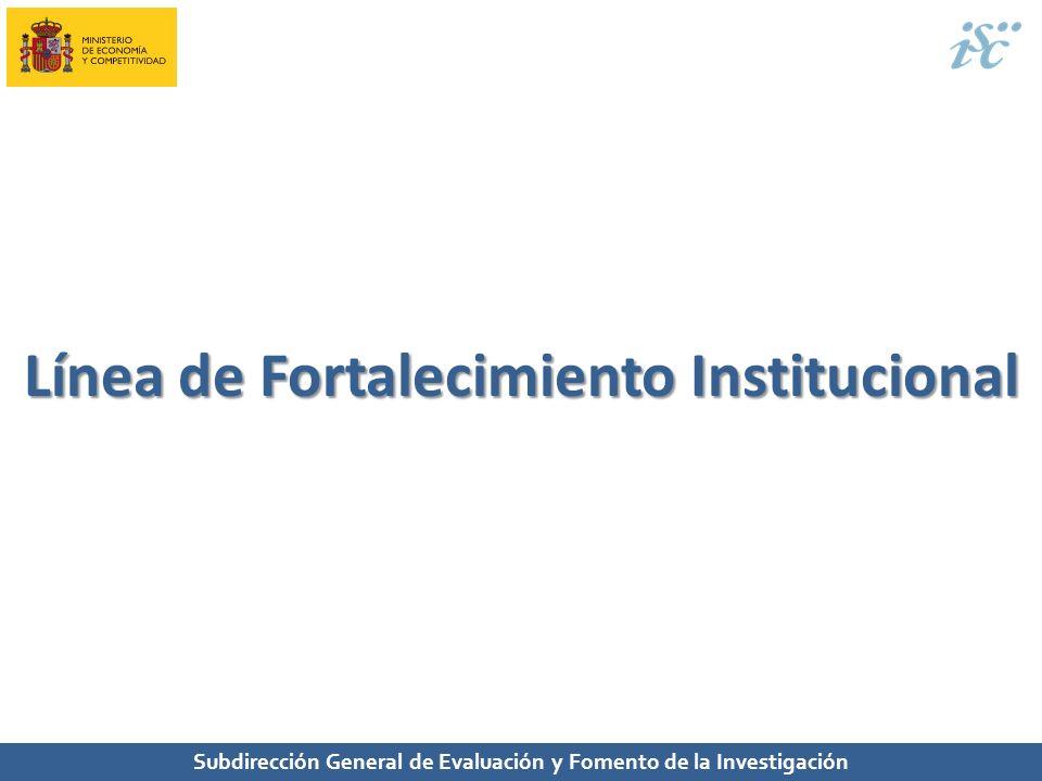 Subdirección General de Evaluación y Fomento de la Investigación Línea de Fortalecimiento Institucional