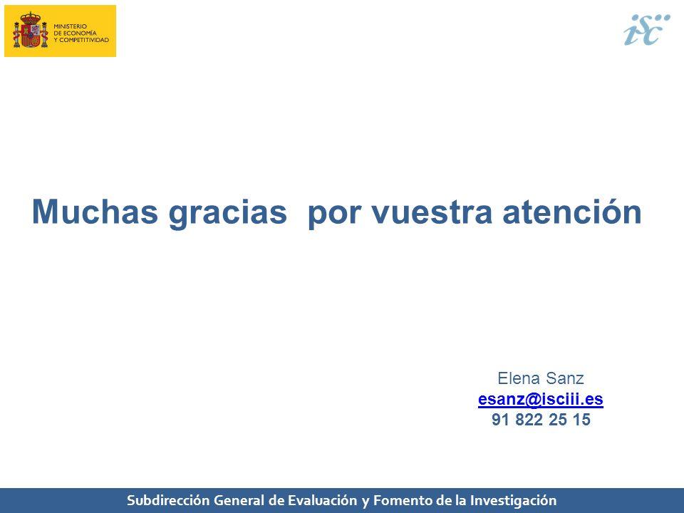 Subdirección General de Evaluación y Fomento de la Investigación Muchas gracias por vuestra atención Elena Sanz esanz@isciii.es 91 822 25 15