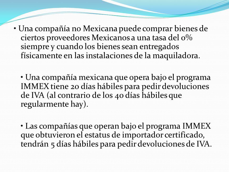 Una compañía no Mexicana puede comprar bienes de ciertos proveedores Mexicanos a una tasa del 0% siempre y cuando los bienes sean entregados físicamen