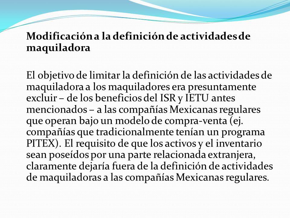 Modificación a la definición de actividades de maquiladora El objetivo de limitar la definición de las actividades de maquiladora a los maquiladores e