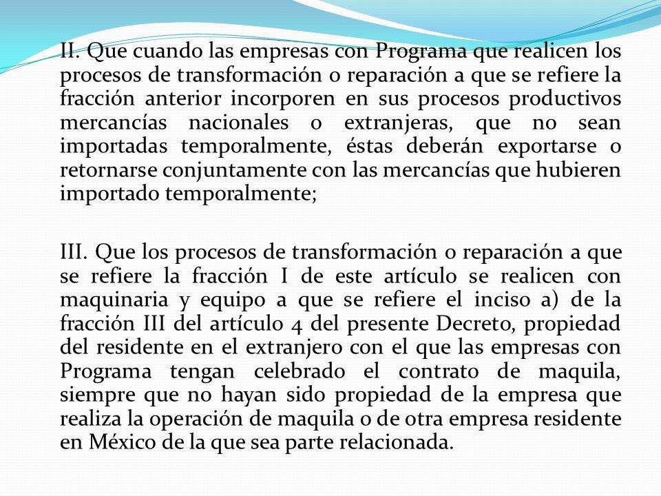 II. Que cuando las empresas con Programa que realicen los procesos de transformación o reparación a que se refiere la fracción anterior incorporen en