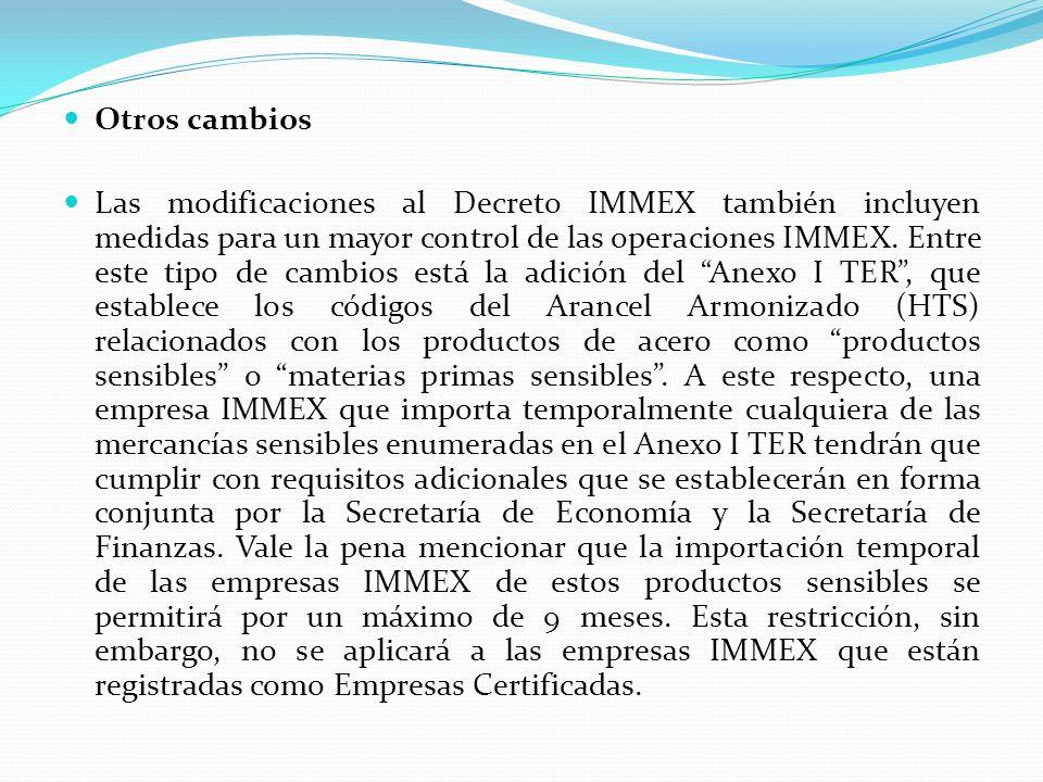 Otros cambios Las modificaciones al Decreto IMMEX también incluyen medidas para un mayor control de las operaciones IMMEX. Entre este tipo de cambios