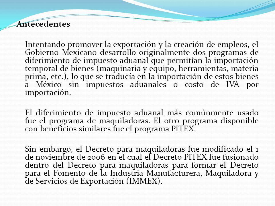 Antecedentes Intentando promover la exportación y la creación de empleos, el Gobierno Mexicano desarrollo originalmente dos programas de diferimiento