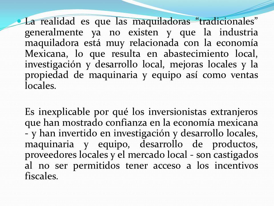 La realidad es que las maquiladoras tradicionales generalmente ya no existen y que la industria maquiladora está muy relacionada con la economía Mexic