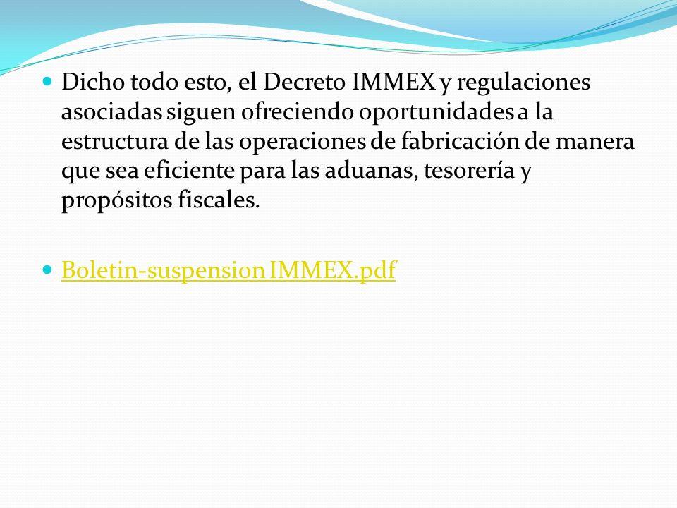 Dicho todo esto, el Decreto IMMEX y regulaciones asociadas siguen ofreciendo oportunidades a la estructura de las operaciones de fabricación de manera
