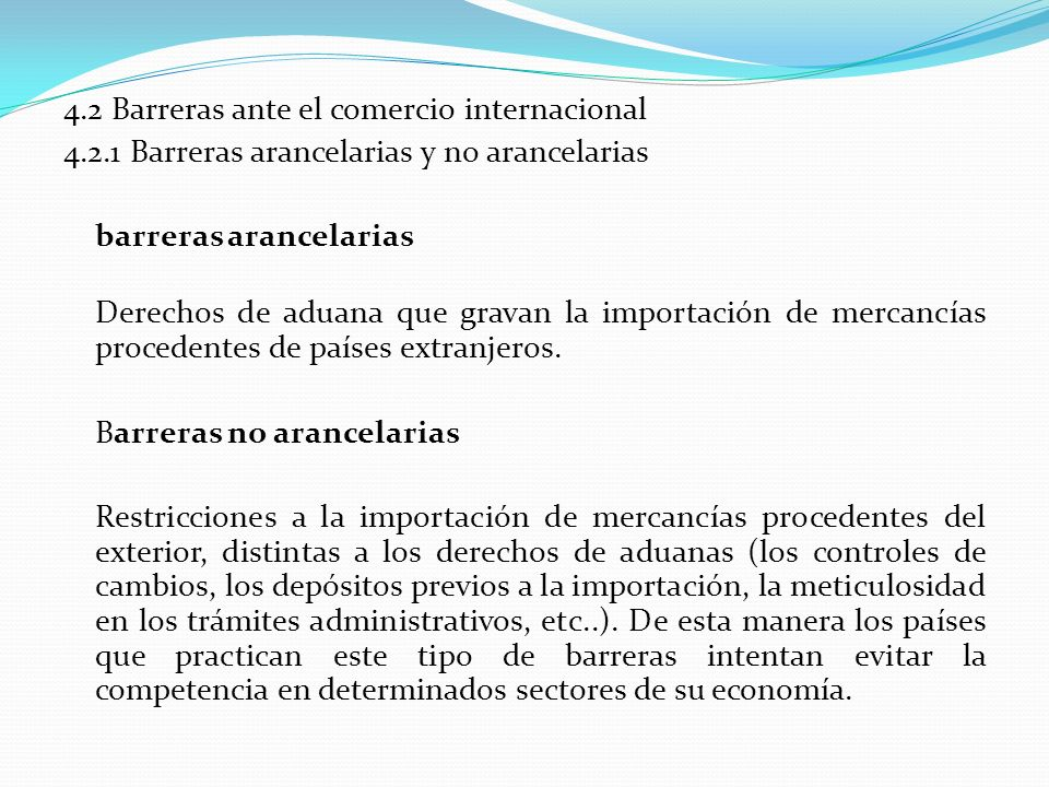 4.2 Barreras ante el comercio internacional 4.2.1 Barreras arancelarias y no arancelarias barreras arancelarias Derechos de aduana que gravan la impor