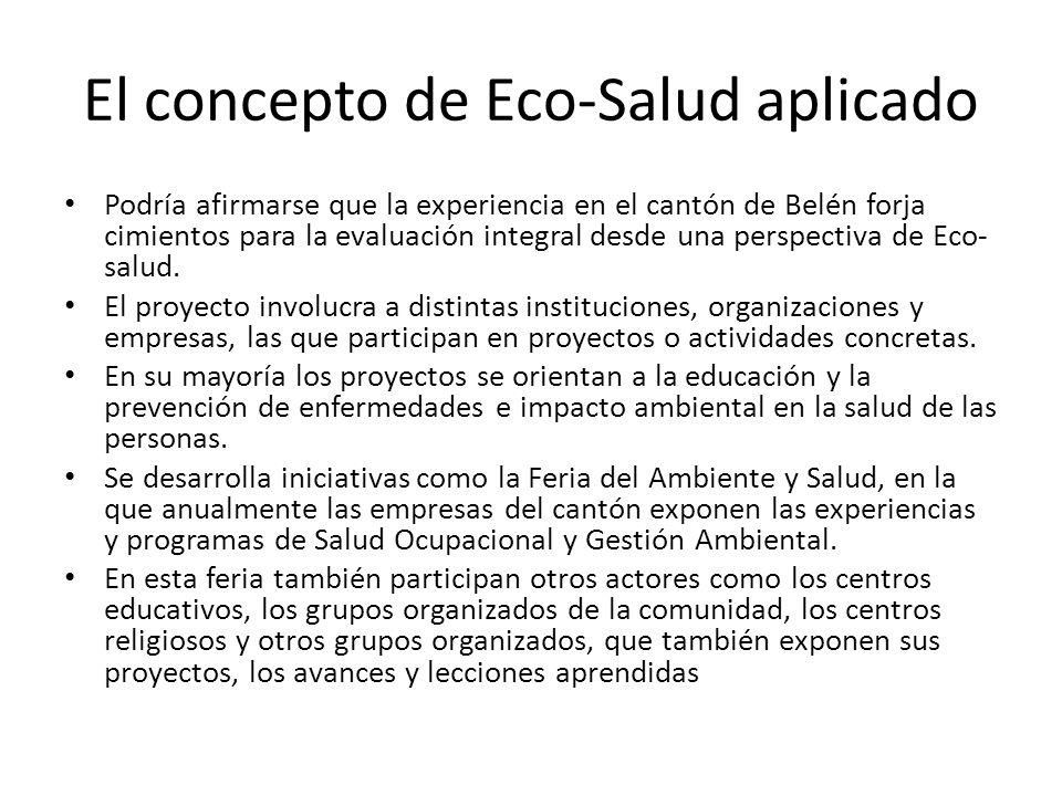 El concepto de Eco-Salud aplicado Podría afirmarse que la experiencia en el cantón de Belén forja cimientos para la evaluación integral desde una pers