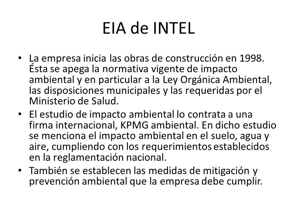 EIA de INTEL La empresa inicia las obras de construcción en 1998. Ésta se apega la normativa vigente de impacto ambiental y en particular a la Ley Org