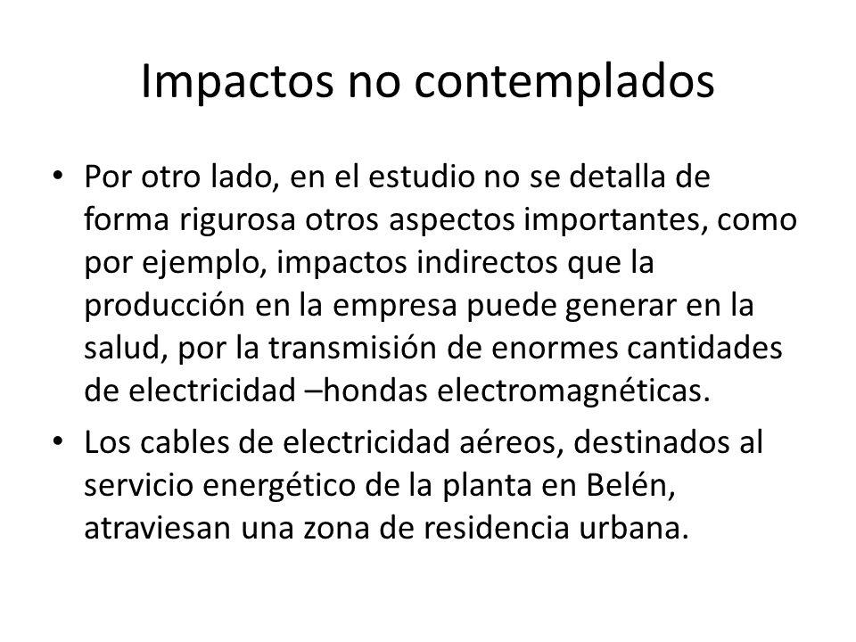 Impactos no contemplados Por otro lado, en el estudio no se detalla de forma rigurosa otros aspectos importantes, como por ejemplo, impactos indirecto
