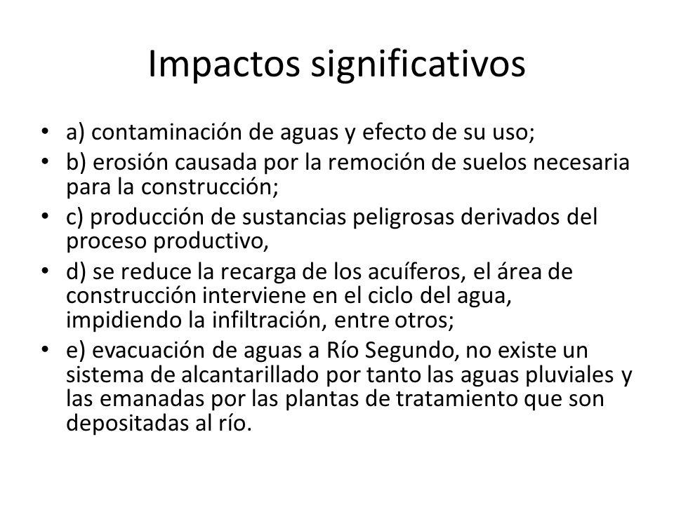 Impactos significativos a) contaminación de aguas y efecto de su uso; b) erosión causada por la remoción de suelos necesaria para la construcción; c)
