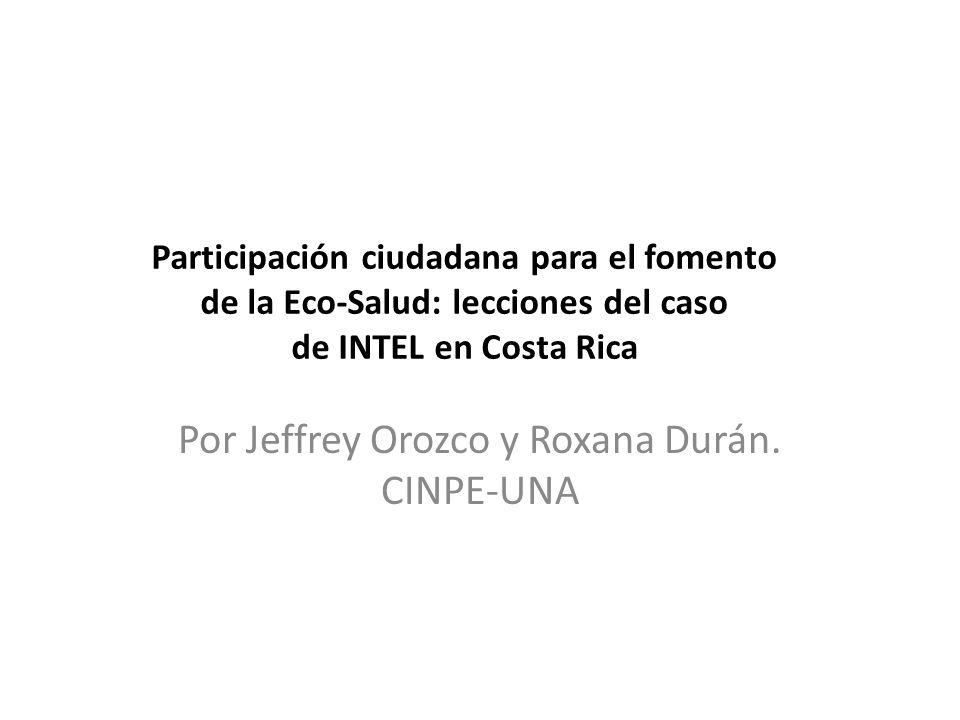 Participación ciudadana para el fomento de la Eco-Salud: lecciones del caso de INTEL en Costa Rica Por Jeffrey Orozco y Roxana Durán. CINPE-UNA