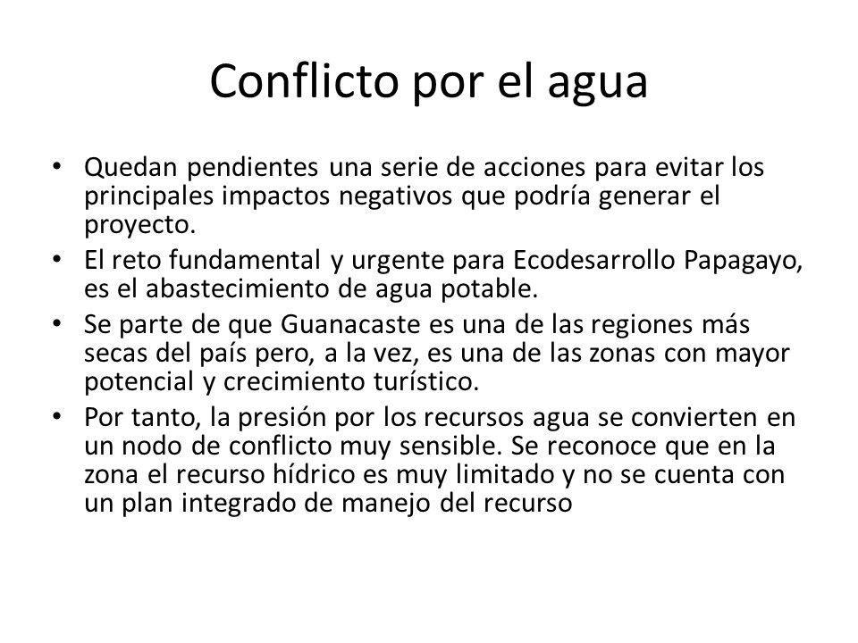 Conflicto por el agua Quedan pendientes una serie de acciones para evitar los principales impactos negativos que podría generar el proyecto. El reto f