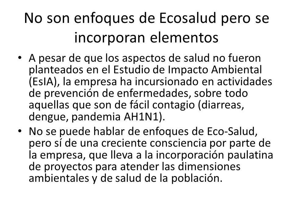 No son enfoques de Ecosalud pero se incorporan elementos A pesar de que los aspectos de salud no fueron planteados en el Estudio de Impacto Ambiental