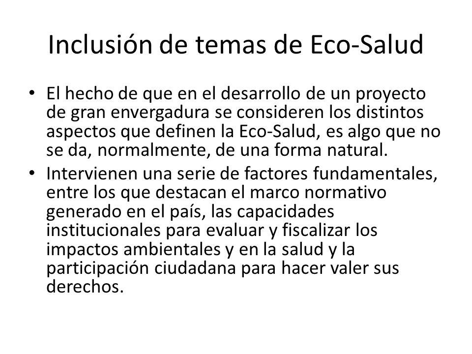 Inclusión de temas de Eco-Salud El hecho de que en el desarrollo de un proyecto de gran envergadura se consideren los distintos aspectos que definen l