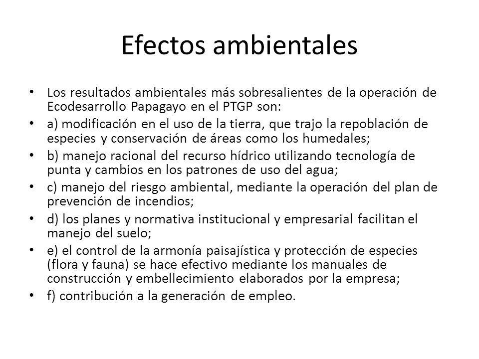 Efectos ambientales Los resultados ambientales más sobresalientes de la operación de Ecodesarrollo Papagayo en el PTGP son: a) modificación en el uso