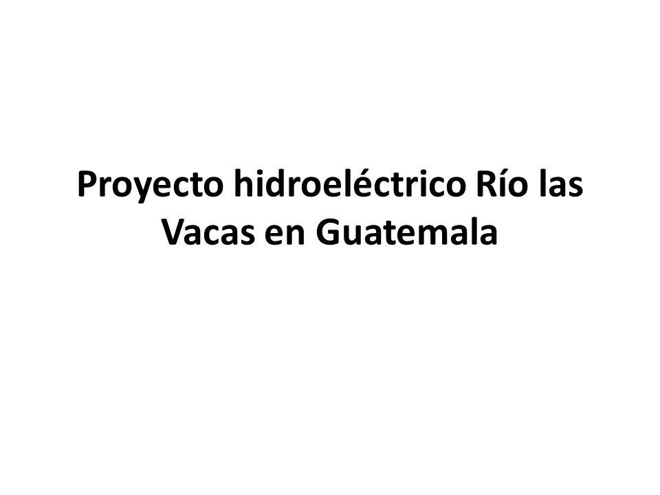 Proyecto hidroeléctrico Río las Vacas en Guatemala
