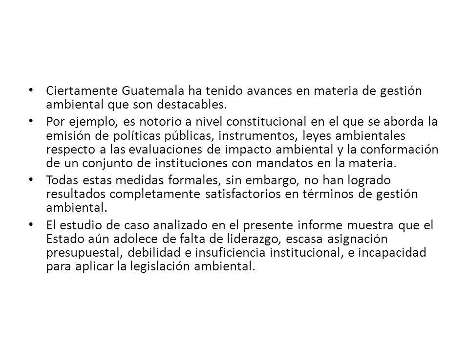 Ciertamente Guatemala ha tenido avances en materia de gestión ambiental que son destacables. Por ejemplo, es notorio a nivel constitucional en el que