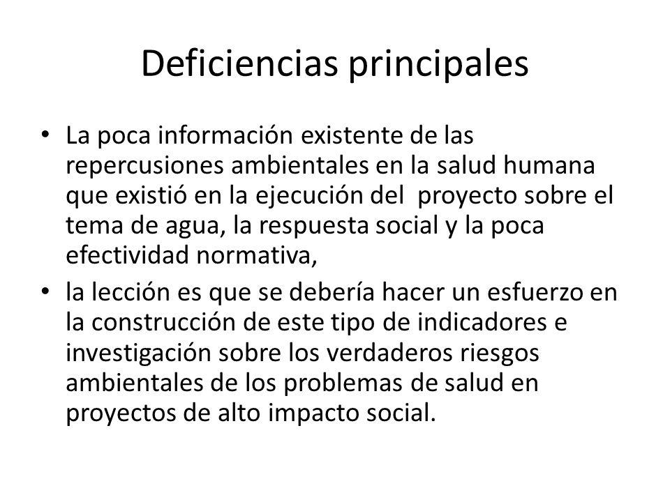 Deficiencias principales La poca información existente de las repercusiones ambientales en la salud humana que existió en la ejecución del proyecto so