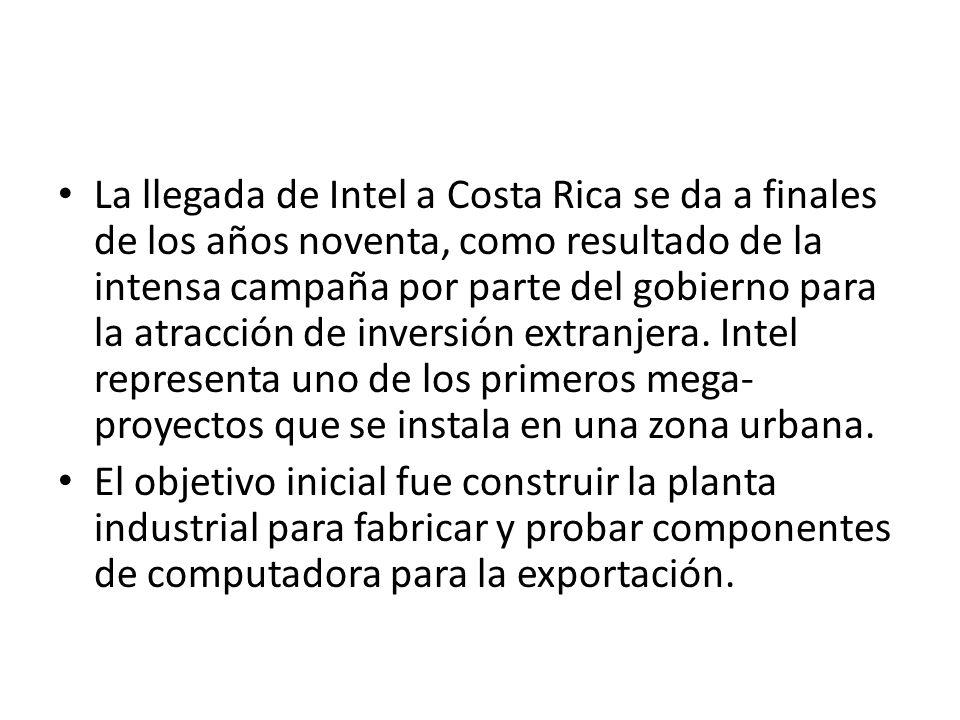 La llegada de Intel a Costa Rica se da a finales de los años noventa, como resultado de la intensa campaña por parte del gobierno para la atracción de
