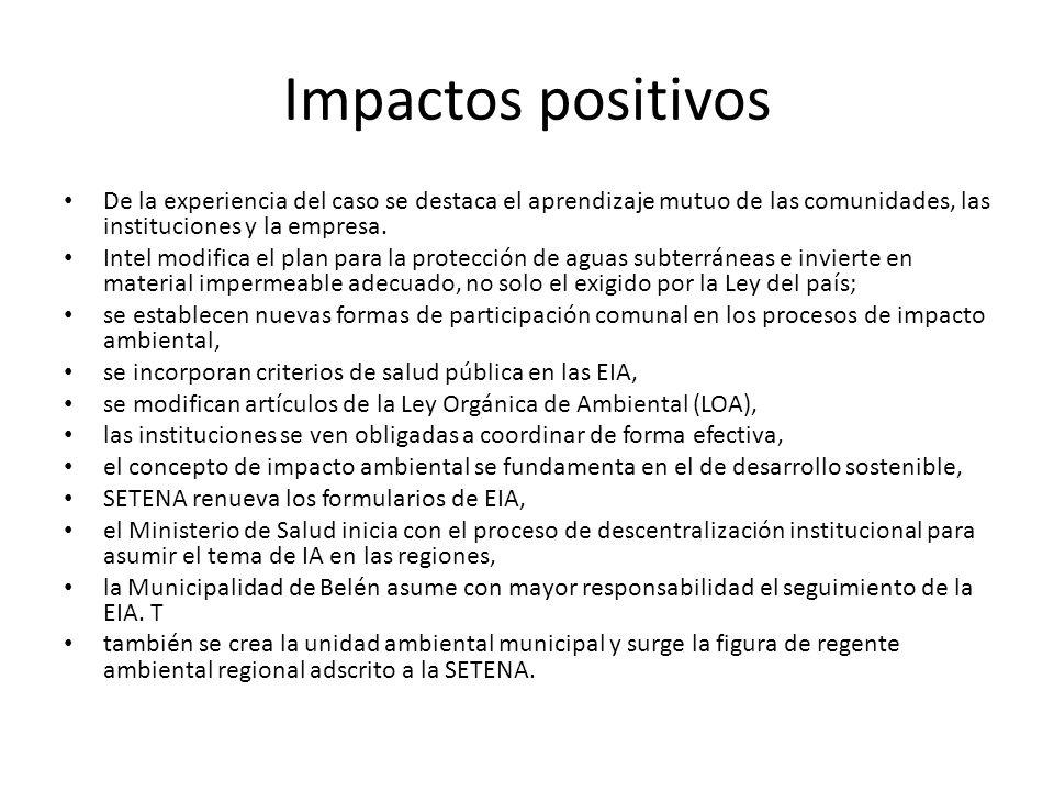 Impactos positivos De la experiencia del caso se destaca el aprendizaje mutuo de las comunidades, las instituciones y la empresa. Intel modifica el pl