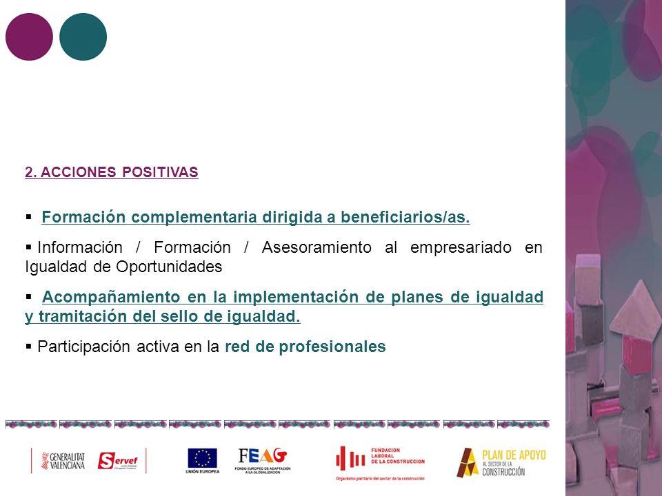 2. ACCIONES POSITIVAS Formación complementaria dirigida a beneficiarios/as. Información / Formación / Asesoramiento al empresariado en Igualdad de Opo