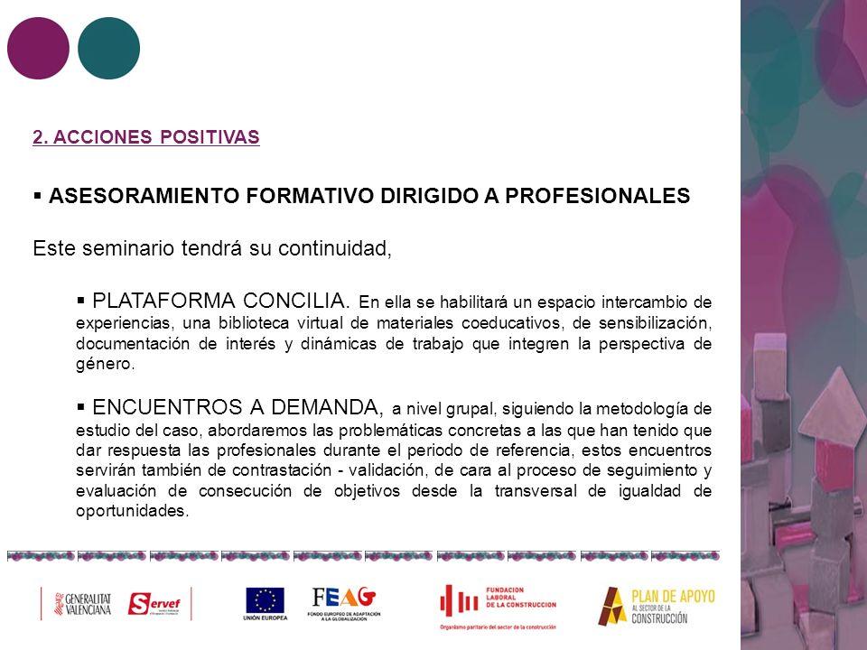 2. ACCIONES POSITIVAS ASESORAMIENTO FORMATIVO DIRIGIDO A PROFESIONALES Este seminario tendrá su continuidad, PLATAFORMA CONCILIA. En ella se habilitar