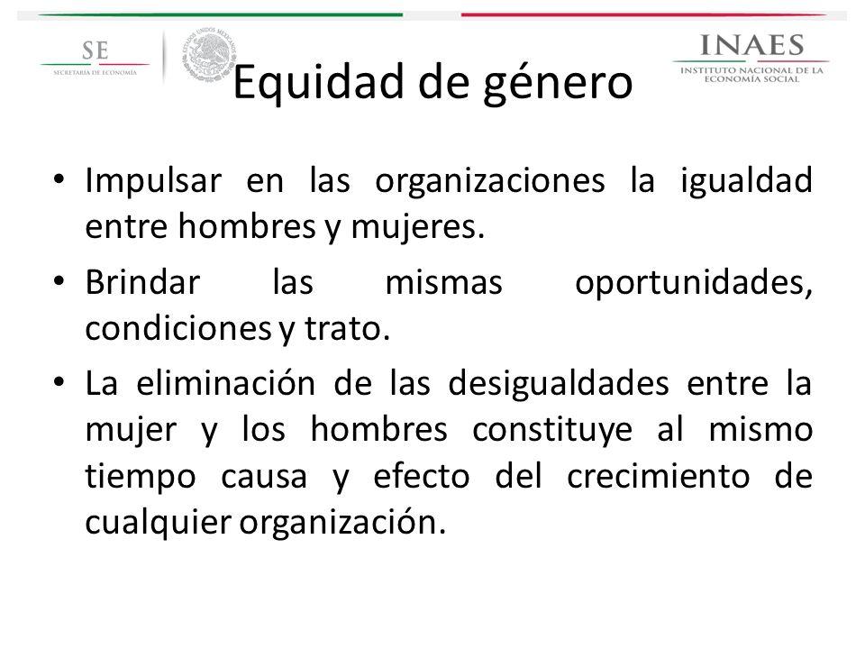 Equidad de género Impulsar en las organizaciones la igualdad entre hombres y mujeres. Brindar las mismas oportunidades, condiciones y trato. La elimin