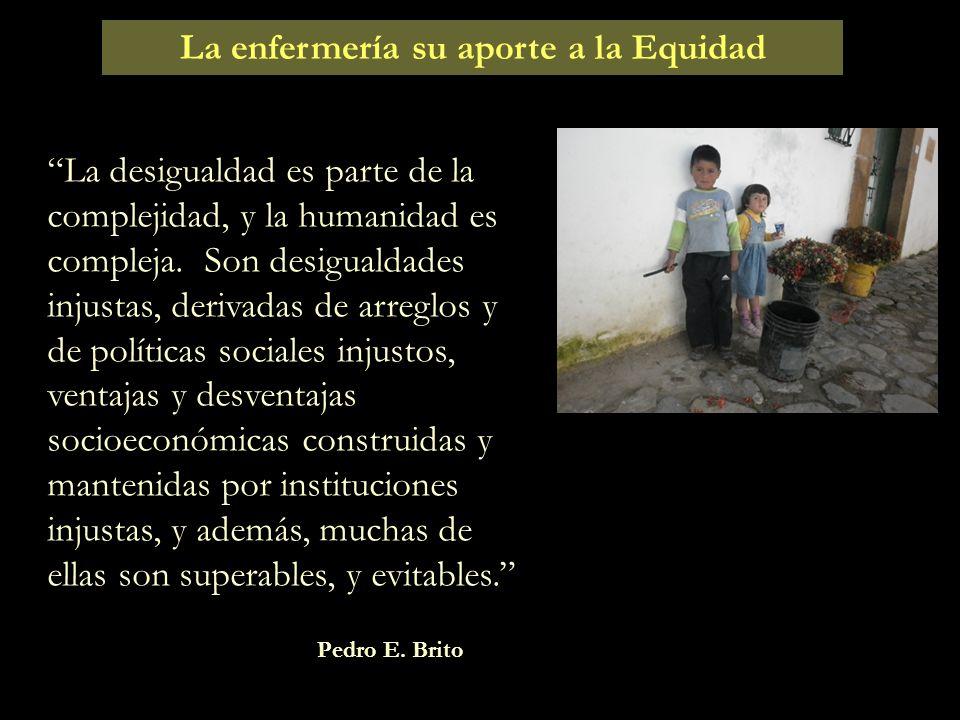 Aumento en la esperanza de vida La enfermería entre paradojas: Aumento de la pobreza y las la inequidad y la exclusión social. Cada vez mas brecha ent
