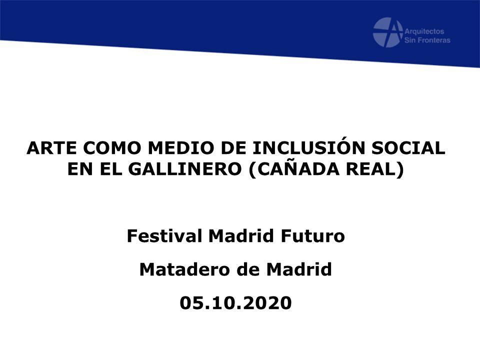 ARTE COMO MEDIO DE INCLUSIÓN SOCIAL EN EL GALLINERO (CAÑADA REAL) Festival Madrid Futuro Matadero de Madrid 05.10.2020