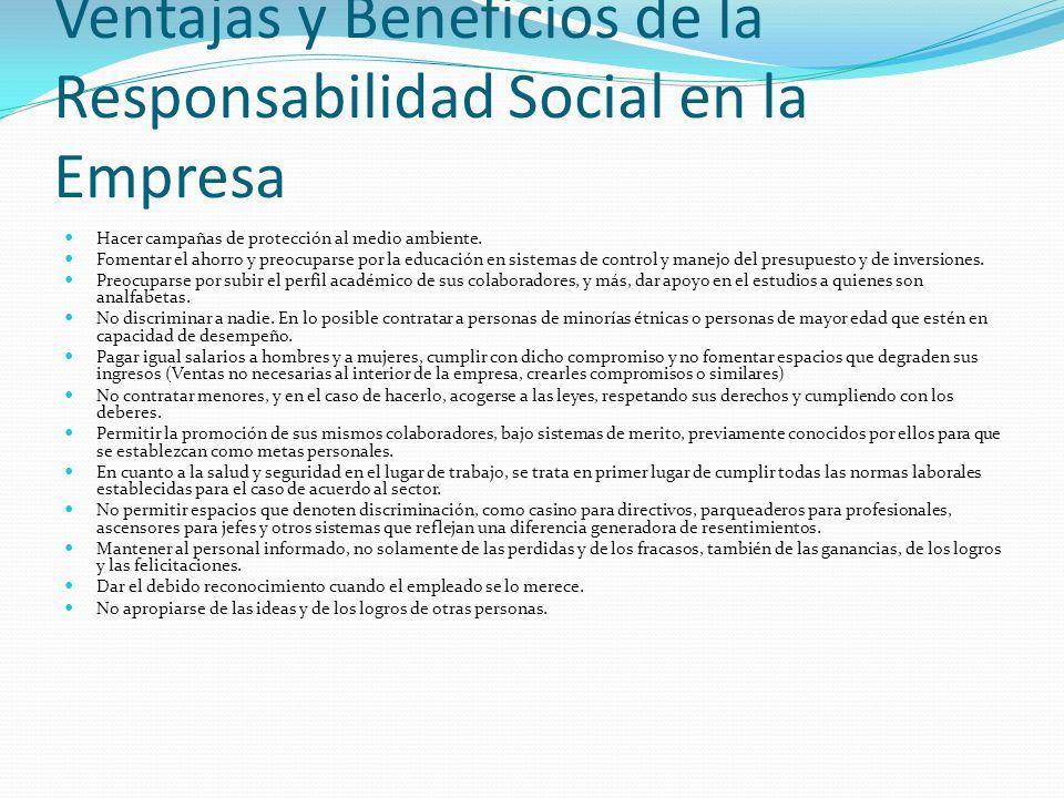Ventajas y Beneficios de la Responsabilidad Social en la Empresa Hacer campañas de protección al medio ambiente. Fomentar el ahorro y preocuparse por