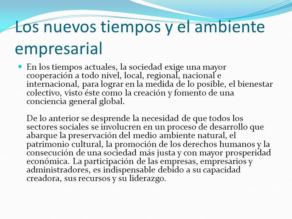 Los nuevos tiempos y el ambiente empresarial En los tiempos actuales, la sociedad exige una mayor cooperación a todo nivel, local, regional, nacional