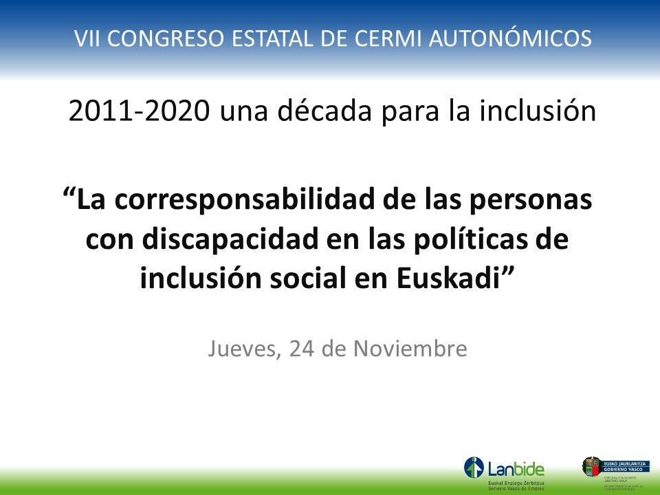 VII CONGRESO ESTATAL DE CERMI AUTONÓMICOS 2011-2020 una década para la inclusión Jueves, 24 de Noviembre La corresponsabilidad de las personas con dis