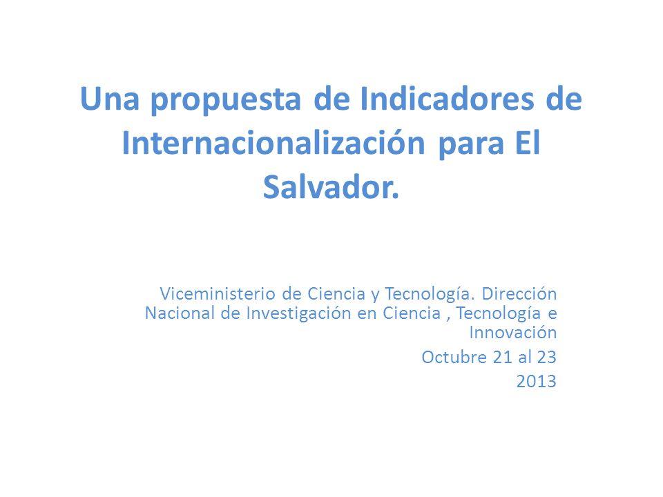 Una propuesta de Indicadores de Internacionalización para El Salvador. Viceministerio de Ciencia y Tecnología. Dirección Nacional de Investigación en