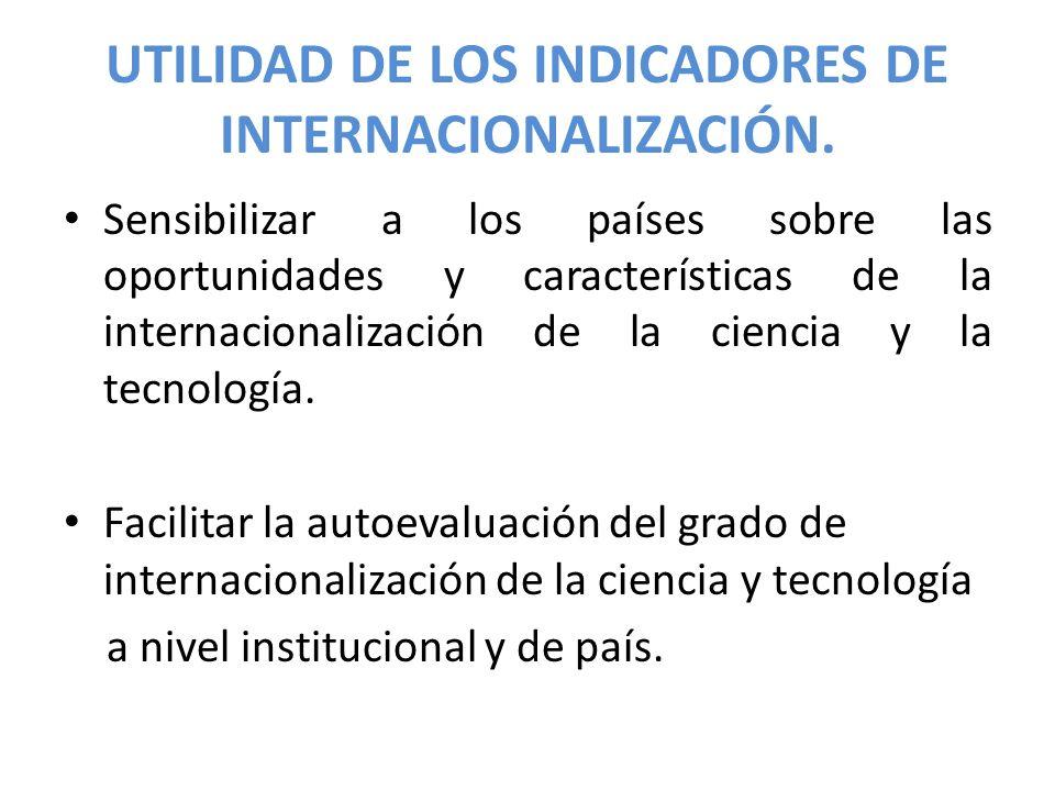 UTILIDAD DE LOS INDICADORES DE INTERNACIONALIZACIÓN. Sensibilizar a los países sobre las oportunidades y características de la internacionalización de