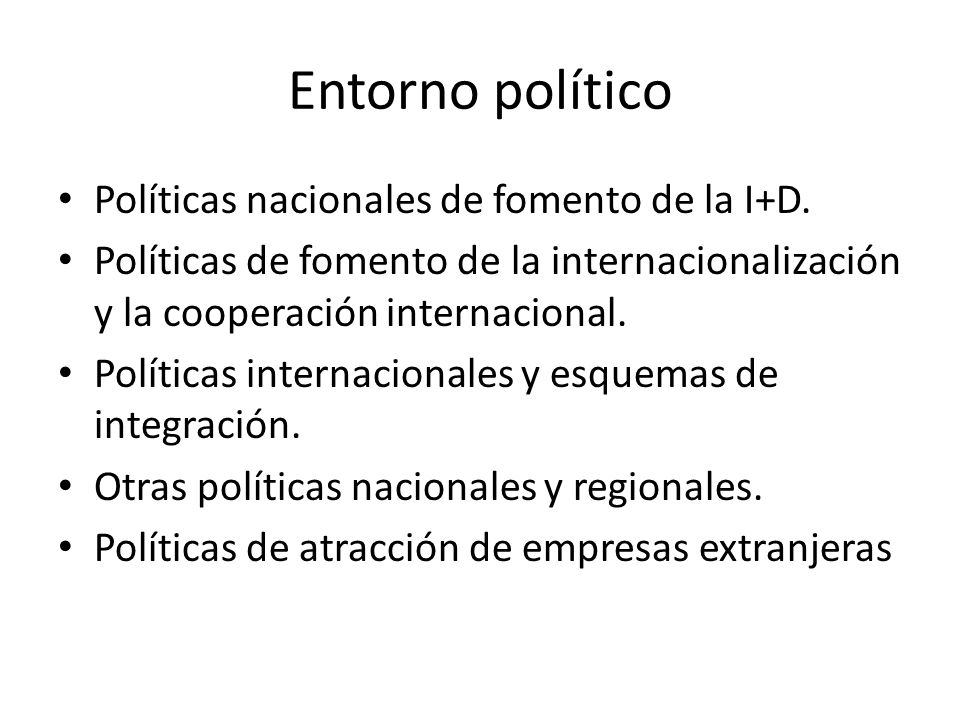 Entorno político Políticas nacionales de fomento de la I+D. Políticas de fomento de la internacionalización y la cooperación internacional. Políticas