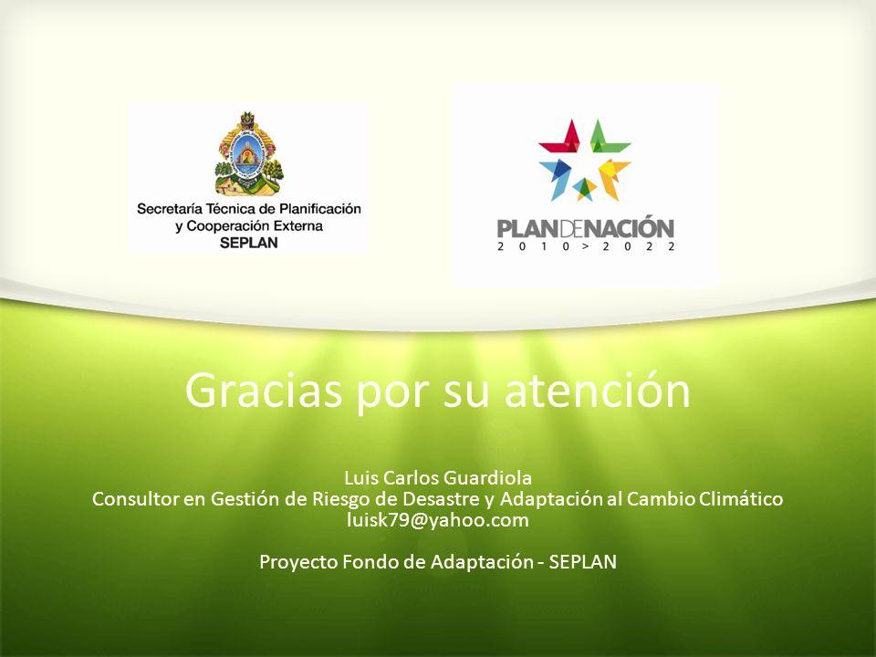 Gracias por su atención Luis Carlos Guardiola Consultor en Gestión de Riesgo de Desastre y Adaptación al Cambio Climático luisk79@yahoo.com Proyecto F