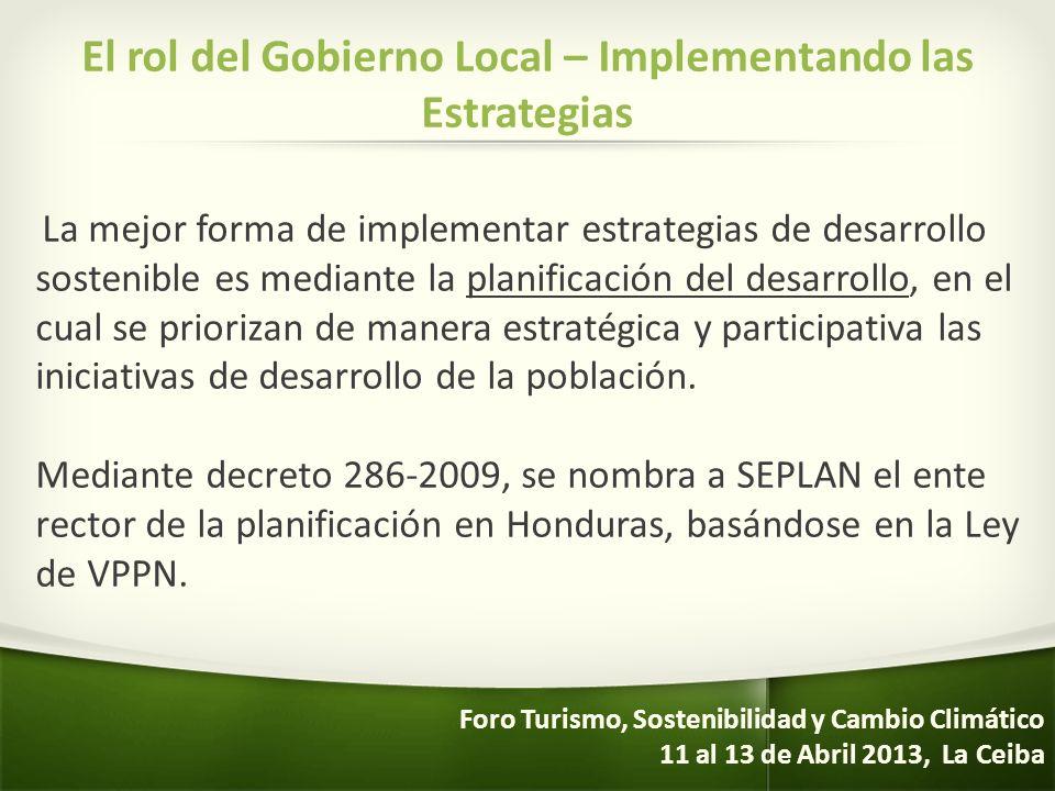 El rol del Gobierno Local – Implementando las Estrategias La mejor forma de implementar estrategias de desarrollo sostenible es mediante la planificac
