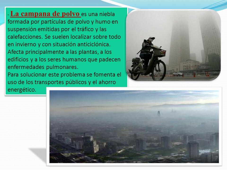 - La campana de polvo es una niebla formada por partículas de polvo y humo en suspensión emitidas por el tráfico y las calefacciones. Se suelen locali